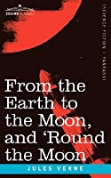 From the Earth to the Moon and 'Round the Moon