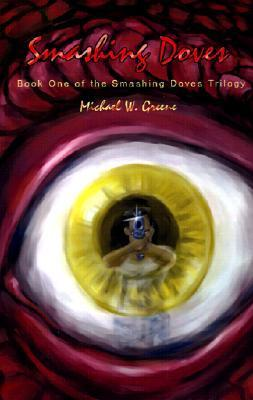 Smashing Doves: Book One of the Smashing Doves Trilogy  by  Michael W. Greene