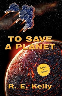 To Save a Planet  by  R.E. Kelly