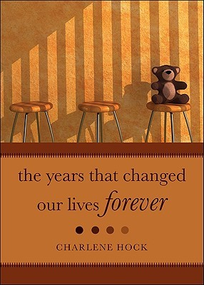 The Years that Changed Our Lives Forever  by  Charlene Hock