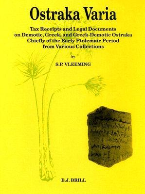 Ostraka Varia: Tax Receipts and Legal Documents on Demotic, Greek, and Greek-Demotic Ostraka, Chiefly of the Early Ptolemaic Period, from Various Collections (P. L. Bat. 26) S.P. Vleeming