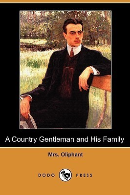 A Country Gentleman and His Family  by  Margaret Oliphant