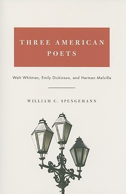 Three American Poets: Walt Whitman, Emily Dickinson, and Herman Melville  by  William C. Spengemann