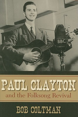 Paul Clayton and the Folksong Revival  by  Bob Coltman