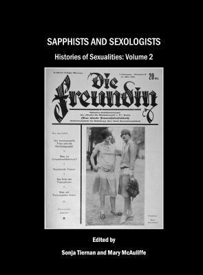 Sapphists and Sexologists: Histories of Sexualities, Volume II  by  Sonja Tiernan