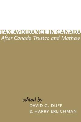 Tax Avoidance in Canada After Canada Trustco and Mathew  by  David G. Duff