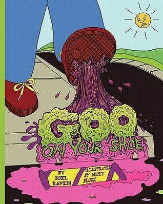 Goo on Your Shoe: A Whimsical Look at the Things Kids Step in  by  Joel F. Raven