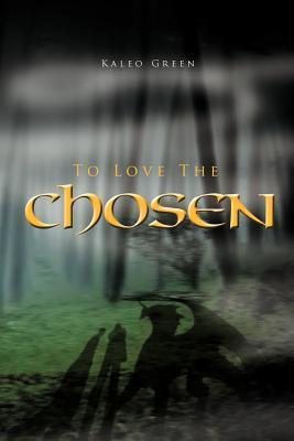 To Love the Chosen Kaleo Green