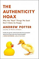 "The Authenticity Hoax: Why the ""Real"" Things We Seek Don't Make Us Happy"