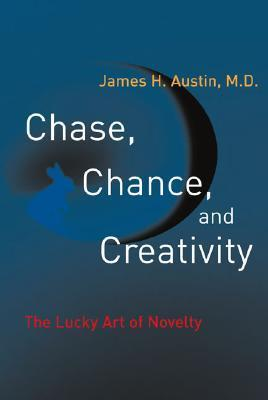 Chase, Chance, and Creativity: The Lucky Art of Novelty  by  James H. Austin