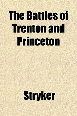 The Battles of Trenton and Princeton  by  William S. Stryker