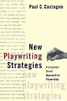 New Playwriting Strategies: A Language-Based Approach to Playwriting