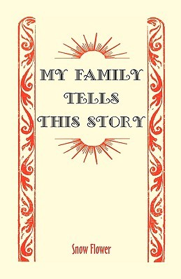 My Family Tells This Story  by  Snow Flower