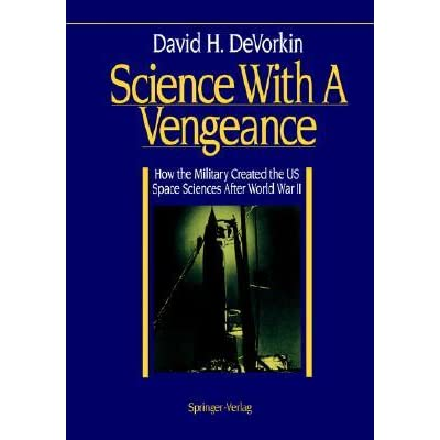 Science with a Vengeance: How the Military Created the Us Space Sciences After World War II - David H. DeVorkin