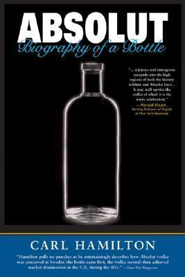 Absolut: Biography of a Bottle  by  Carl Hamilton