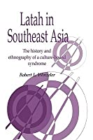 Latah in Southeast Asia: The History and Ethnography of a Culture-Bound Syndrome