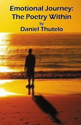 Emotional Journey: The Poetry Within  by  Daniel Thutelo