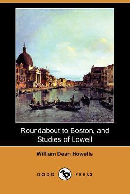 Roundabout to Boston, and Studies of Lowell William Dean Howells