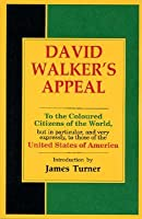 David Walker's Appeal {In Four Articles; Together With A Preamble, to the Coloured Citizens of the World, but In Particular, and Very Expressly, to Those of the United States of America}