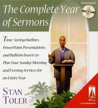 The Complete Year of Sermons: Time-Saving Outlines, PowerPoint Presentations, and Bulletin Inserts to Plan Your Sunday Morning and Evening Services  [  by  Stan Toler