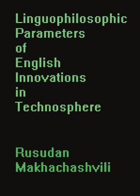 Linguophilosophic Parameters of English Innovations in Technosphere  by  Rusudan Makhachashvili