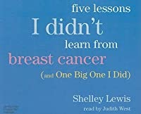 Five Lessons I Didn't Learn from Breast Cancer (and One Big One I Did)