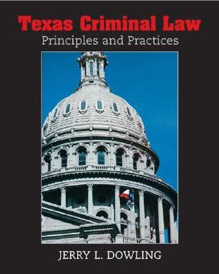 Texas Criminal Law: Principles and Practices  by  Jerry L. Dowling