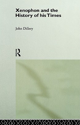 Xenophon and the History of His Times John Dillery