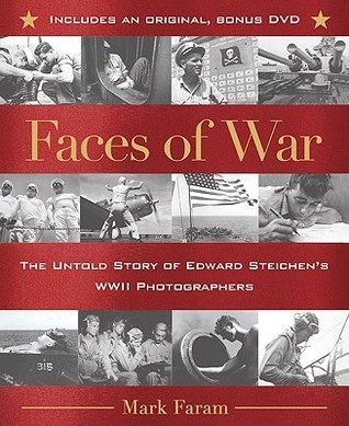Faces of War: The Untold Story of Edward Steichens WWII Photographers  by  Mark Faram