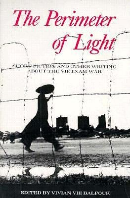 The Perimeter of Light: Writings About the Vietnam War  by  Vivian Vie Balfour
