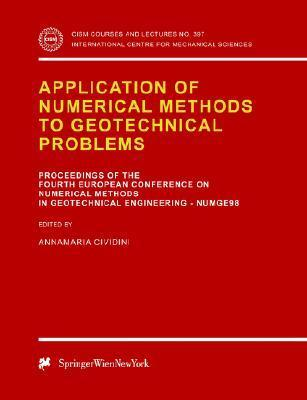 Application of Numerical Methods to Geotechnical Problems: Proceedings of the Fourth European Conference on Numerical Methods in Geotechnical Engineering Numge98 Udine, Italy October 14 16, 1998  by  Annamaria Cividini
