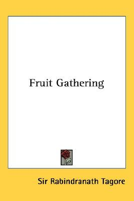 Fruit Gathering  by  Rabindranath Tagore