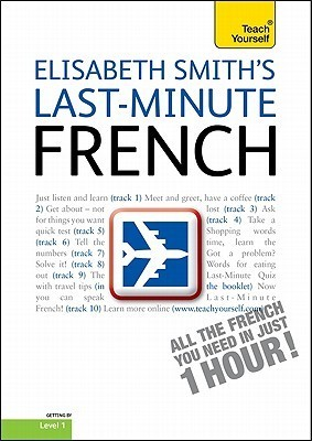Last-Minute French with Audio CD: A Teach Yourself Guide Elisabeth Smith