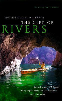 The Gift of Rivers: True Stories of Life on the Water Pamela Michael