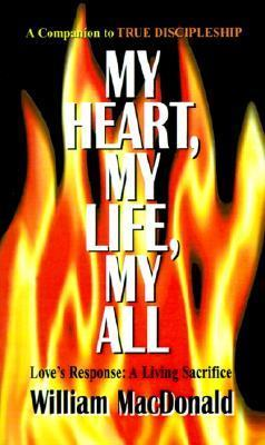 My Heart, My Life, My All  by  William MacDonald