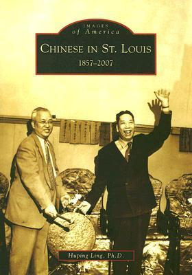 Chinese in St. Louis: 1857-2007  by  Huping Ling