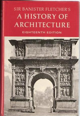 Sir Banister Fletchers A History of Architecture  by  Banister Fletcher