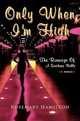 Only When Im High: The Runways of a Southern Belle Rosemary Hamilton