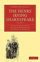 The Henry Irving Shakespeare (Cambridge Library Collection - Literary  Studies) (Volume 4)