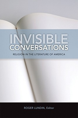 Invisible Conversations: Religion in the Literature of America  by  Roger Lundin