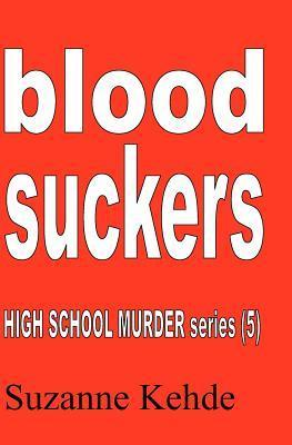 Blood Suckers: High School Murder Series Suzanne Kehde