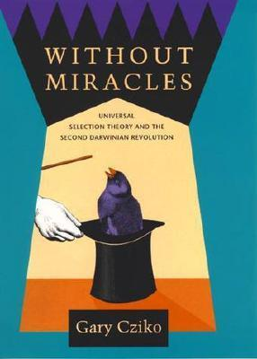 Without Miracles: Universal Selection Theory and the Second Darwinian Revolution  by  Gary Cziko