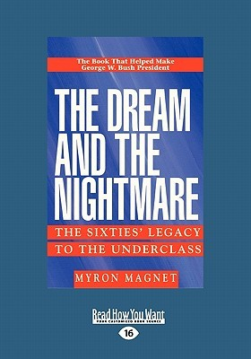 The Dream and the Nightmare: The Sixties  Legacy to the Underclass  by  Myron Magnet