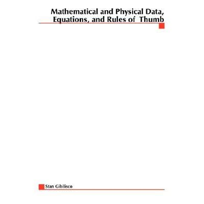 Mathematical and Physical Data, Equations, and Rules of Thumb - Stan Gibilisco