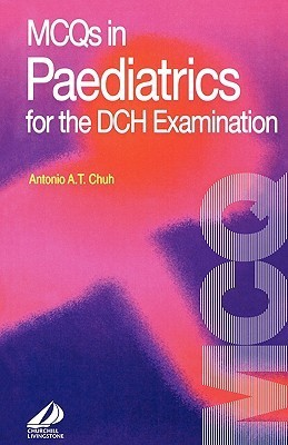 McQs in Paediatrics for the Dch Examination  by  Antonio A.T. Chuh