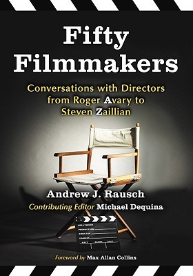 Fifty Filmmakers: Conversations with Directors from Roger Avary to Steven Zaillian  by  Andrew J. Rausch