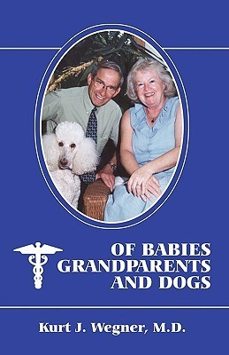 Of Babies, Grandparents and Dogs  by  Kurt J. Wegner