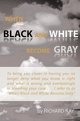 When Black and White Become Gray Richard Kay