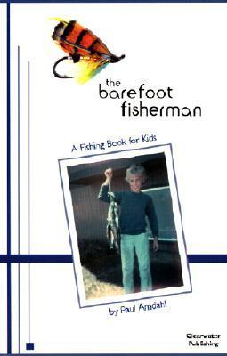 The Barefoot Fisherman: A Fishing Book for Kids  by  Paul Amdahl