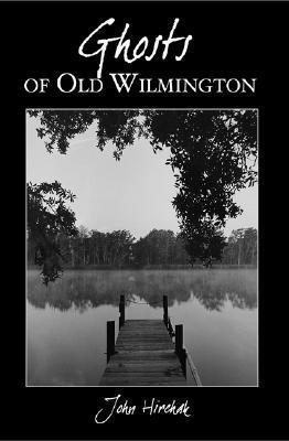 Ghosts of Old Wilmington  by  John Hirchak